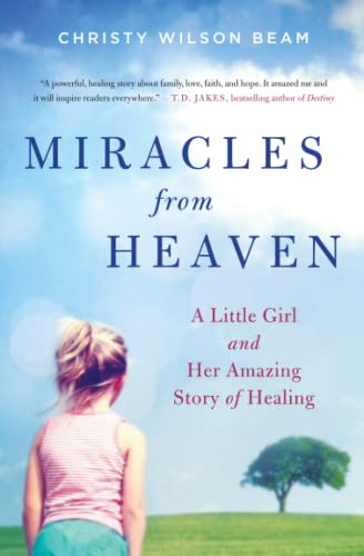 9780316381833: Miracles from Heaven: A Little Girl and Her Amazing Story of Healing
