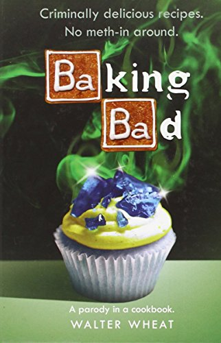 9780316381888: Baking Bad: A Parody in a Cookbook