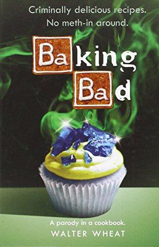 9780316381888: Baking Bad: A Parody in a Cookbook