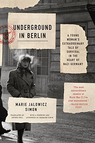 Underground in Berlin: A Young Woman's Extraordinary Tale of Survival in the Heart of Nazi ...