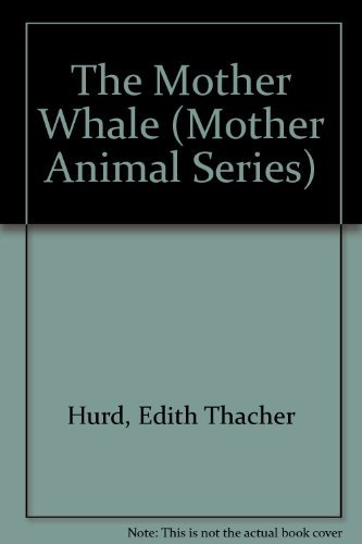 The Mother Whale (Mother Animal Series) (0316383244) by Hurd, Edith Thacher; Hurd, Clement