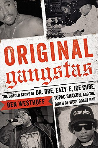9780316383899: Original Gangstas: The Untold Story of Dr. Dre, Eazy-E, Ice Cube, Tupac Shakur, and the Birth of West Coast Rap
