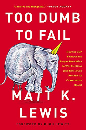 9780316383936: Too Dumb to Fail: How the GOP Won Elections by Sacrificing Its Values (And How It Can Reclaim Its Conservative Roots)