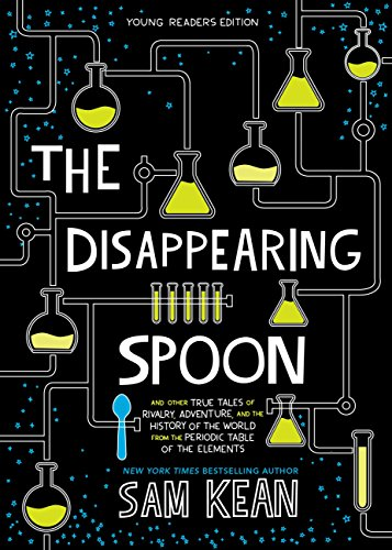 9780316388283: The Disappearing Spoon: And Other True Tales of Rivalry, Adventure, and the History of the World from the Periodic Table of the Elements (Young Readers Edition)