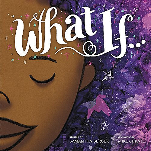 What If. 9780316390965 Creativity, the power of imagination, and the importance of self-expression are celebrated in this inspiring picture book written and il