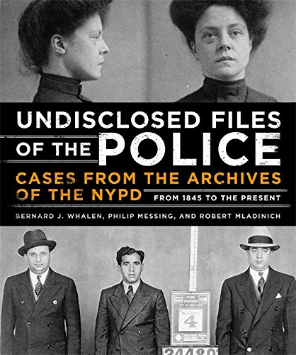 Undisclosed Files of the Police: Cases from the Archives of the NYPD from 1831 to the Present (...