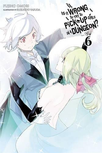 9780316394161: Is It Wrong to Try to Pick Up Girls in a Dungeon?, Vol. 6 - light novel (Is It Wrong to Pick Up Girls in a Dungeon?)