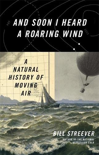 9780316410601: And Soon I Heard A Roaring Wind: A Natural History of Moving Air