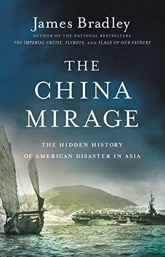 9780316410670: The China Mirage: The Hidden History of American Disaster in Asia