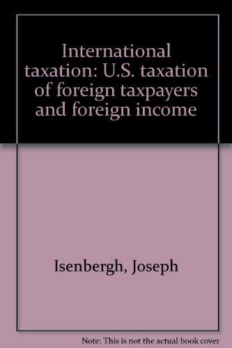 International taxation: U.S. taxation of foreign taxpayers and foreign income: Isenbergh, Joseph