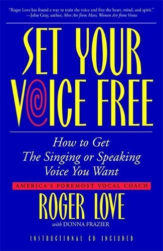 9780316441582: Set Your Voice Free: How To Get The Singing Or Speaking Voice You Want