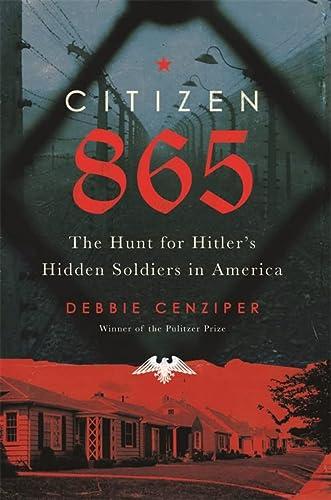 9780316449656: Citizen 865: The Hunt for Hitler's Hidden Soldiers in America