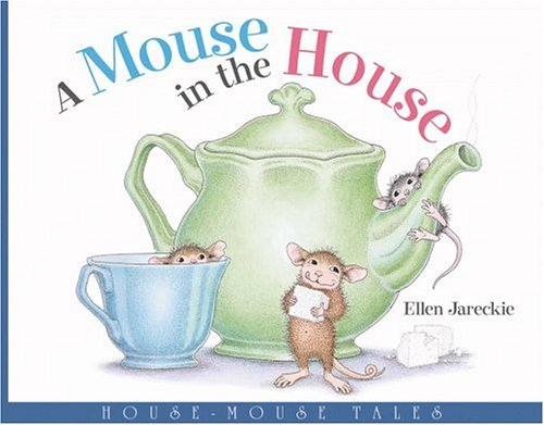 A Mouse in the House: House-Mouse Tales: Ellen Jareckie
