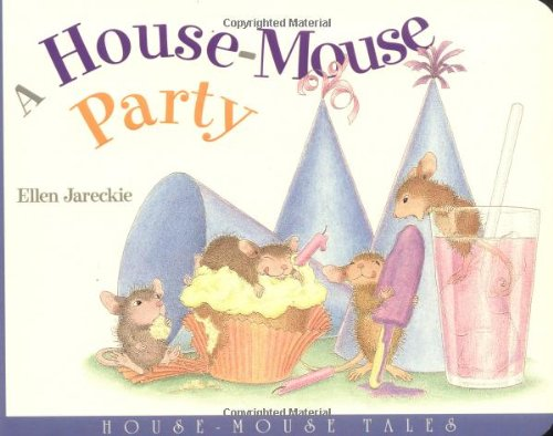 A House-Mouse Party : House-Mouse Tales: Ellen Jareckie
