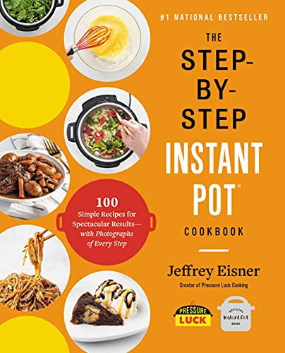 9780316460835: The Step-by-Step Instant Pot Cookbook: 100 Simple Recipes for Spectacular Results -- with Photographs of Every Step