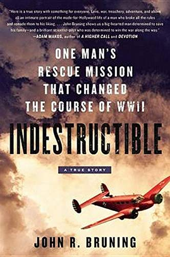 9780316464307: Indestructible: One Man's Rescue Mission That Changed the Course of WWII