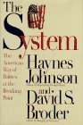 The System: The American Way of Politics at the Breaking Point (0316469696) by David S. Broder; Haynes Johnson