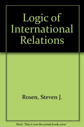 Logic of International Relations (0316472859) by Steven J. Rosen; Walter S. Jones