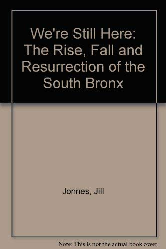9780316472968: We're Still Here: The Rise, Fall and Resurrection of the South Bronx