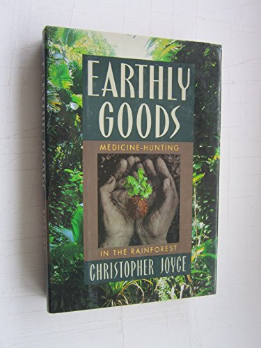 9780316474085: Earthly Goods: Medicine-Hunting in the Rainforest