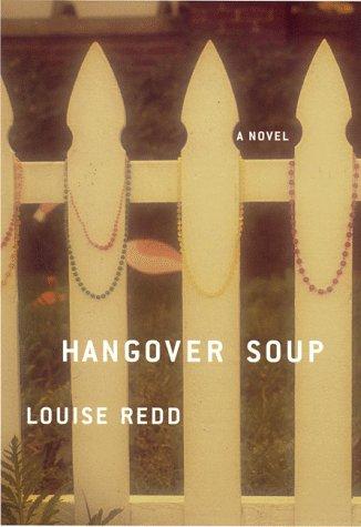 Hangover Soup: A Novel: Redd, Louise