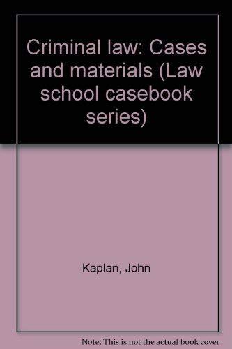 Criminal Law 2e (Law School Casebook Series): Kaplan, John, Kaplan