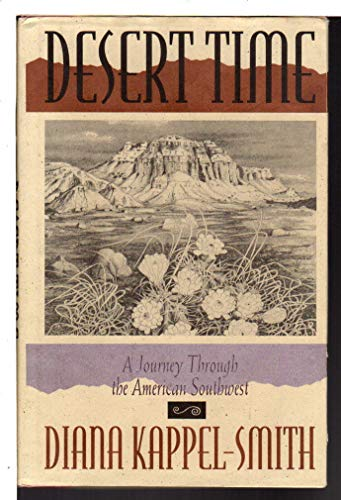 DESERT TIME: A Journey Through the American Southwest: Kappel-Smith, Diana