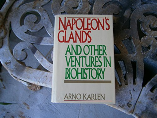 Napoleon's glands: And other ventures in biohistory: Karlen, Arno