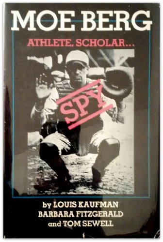 Moe Berg Athlete, Scholar.Spy: Kaufman, Louis; Barbara