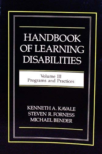 Handbook of Learning Disabilities:Volume III Programs and: Kavale, Kenneth;Bender, Michael;Forness,