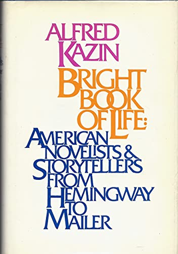 Bright book of life: American novelists and storytellers from Hemingway to Mailer: Kazin, Alfred
