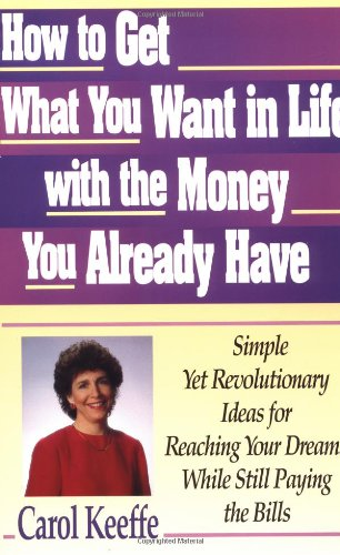 How to Get What You Want In Life With the Money You Already Have: Keeffe, Carol