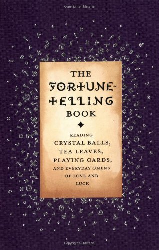 9780316488358: The Fortune Telling Book: Reading Crystal Balls, Tea Leaves, Playing Cards, and Everyday Omens of Love and Luck