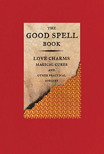 9780316488396: The Good Spell Book: Love Charms, Magical Cures and Other Practical Sorcery