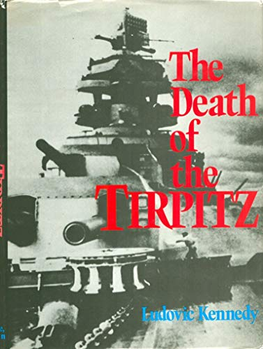 The death of the Tirpitz: Kennedy, Ludovic Henry Coverley