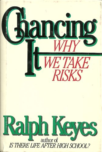 Chancing It: Why We Take Risks: Keyes, Ralph