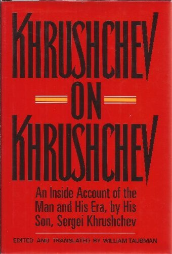 Khrushchev on Khrushchev: An Inside Account of the Man and His Era, by His Son.