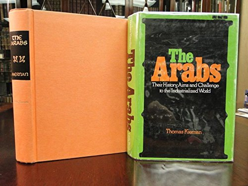 The Arabs: Their history, aims, and challenge to the industrialized world: Thomas Kiernan