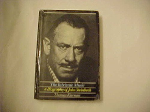 The Intricate Music: A Biography of John Steinbeck: Thomas Kiernan