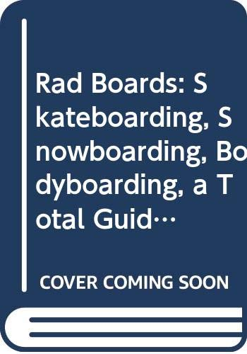 Rad Boards: Skateboarding, Snowboarding, Bodyboarding, a Total: Ron King