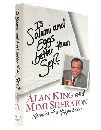 Is Salami and Eggs Better Than Sex?: Memoirs of a Happy Eater (0316493651) by King, Alan; Sheraton, Mimi