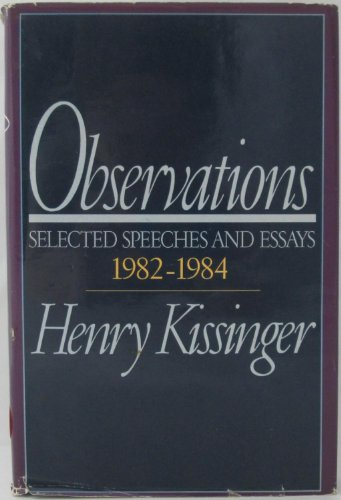 Observations: Selected Speeches and Essays 1982-1984: Kissinger, Henry