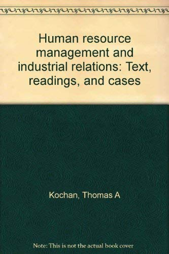 Human resource management and industrial relations: Text,: Kochan, Thomas A