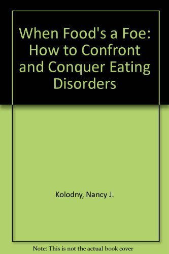 9780316501675: When Food's a Foe: How to Confront and Conquer Eating Disorders