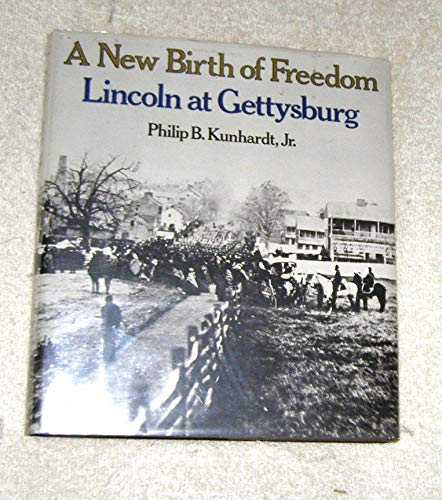 A New Birth of Freedom: Lincoln at: Kunhardt, Philip B.