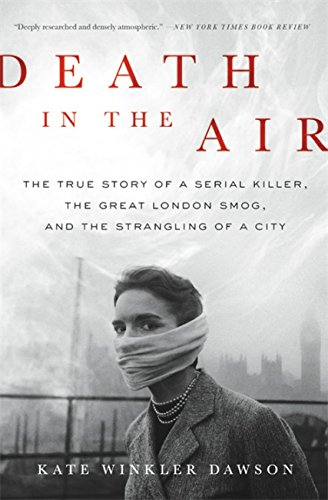 9780316506830: Death in the Air: The True Story of a Serial Killer, the Great London Smog, and the Strangling of a City