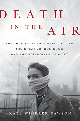 9780316506861: Death in the Air: The True Story of a Serial Killer, the Great London Smog, and the Strangling of a City