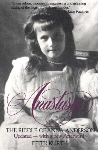 Anastasia: The Riddle of Anna Anderson: Kurth, Peter