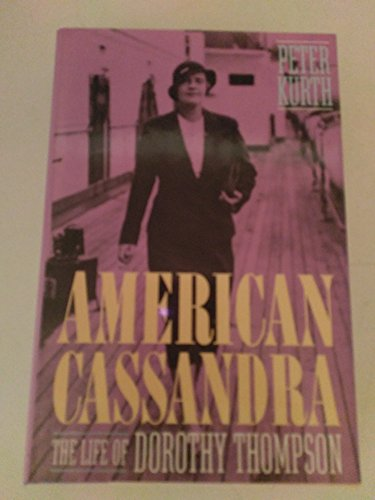 American Cassandra The Life of Dorothy Thompson