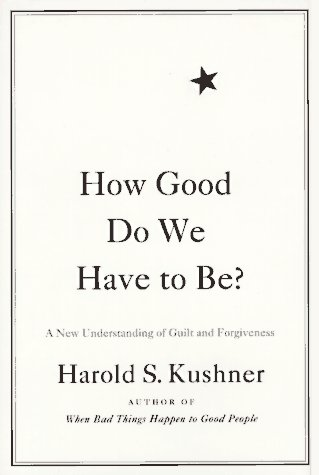 How Good Do We Have to Be : A New Understanding of Guilt and Forgiveness